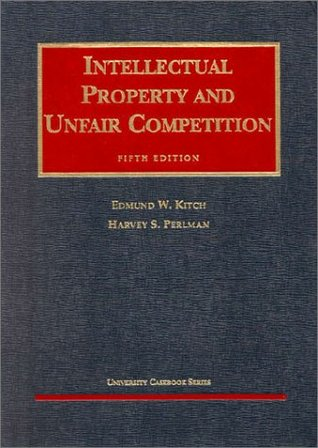 Kitch and Perlmans Intellectual Property and Unfair Competition, 5th Edmund W. Kitch