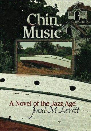 Chin Music: A Novel of the Jazz Age Paul M. Levitt