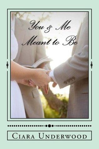 You & Me: Meant to Be: Advice on dating, relationships, and love. Ciara Underwood