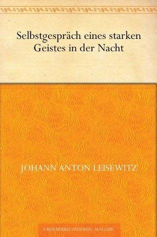 Selbstgespräch eines starken Geistes in der Nacht  by  Johann Anton Leisewitz
