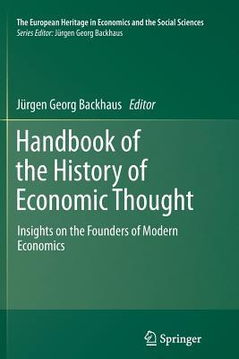 Handbook of the History of Economic Thought: Insights on the Founders of Modern Economics Jürgen Georg Backhaus