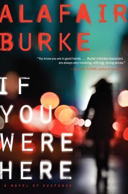 If You Were Here: A Novel of Suspense Alafair Burke