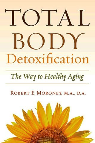 Total Body Detoxification: The Way To Healthy Aging  by  Robert E. Moroney