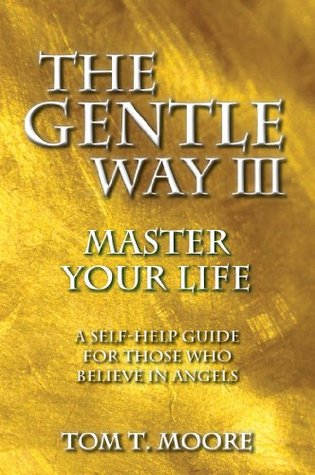 The Gentle Way III: Master Your Life (The Gentle Way Series)  by  Tom T. Moore