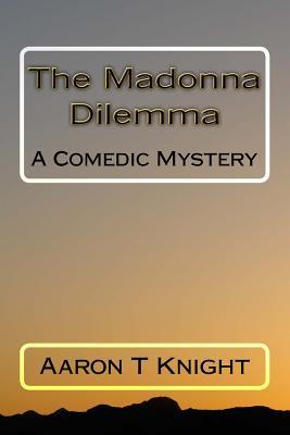 The Madonna Dilemma  by  Aaron T. Knight