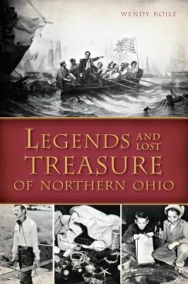 Legends and Lost Treasure of Northern Ohio  by  Wendy Koile