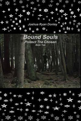 Bound Souls Protect The Chosen (Book #2)  by  Joshua Donley