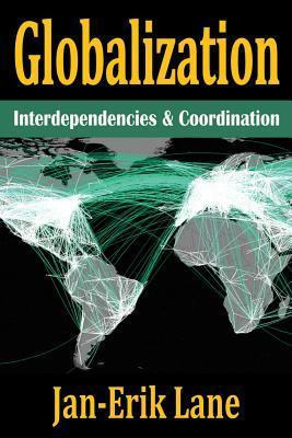 Globalization: Interdependencies and Coordination  by  Jan-Erik Lane
