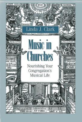 Music In Churches: Nourishing Your Congregations Musical Life Linda, J. Clark
