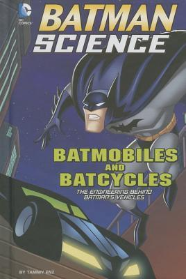 Batmobiles and Batcycles: The Engineering Behind Batmans Vehicles Tammy Enz