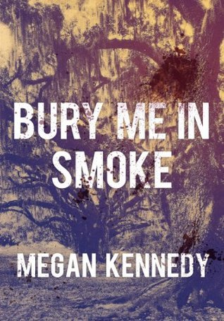Bury Me In Smoke  by  Megan Kennedy