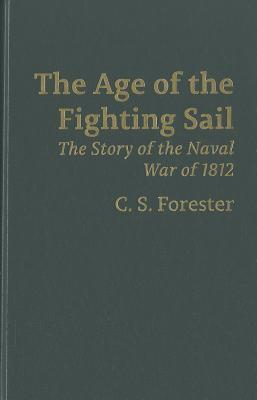 Age of Fighting Sail Naval War of 1812  by  C.S. Forester