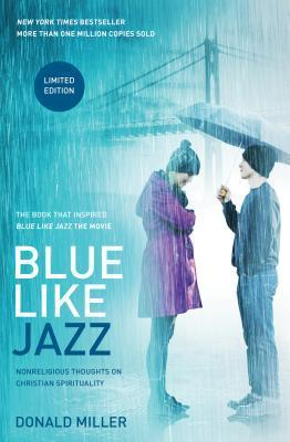Blue Like Jazz: Movie Edition: Nonreligious Thoughts on Christian Spirituality  by  Donald Miller