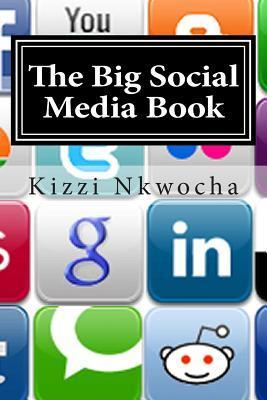 The Big Social Media Book  by  Kizzi Nkwocha