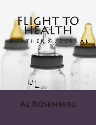 Flight to Health: A Fathers Journal  by  Al Rosenberg