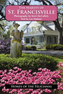 The Majesty of St. Francisville Lee Malone