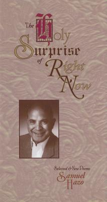 The Holy Surprise of Right Now: Selected and New Poems Samuel Hazo