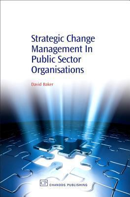 Strategic Change Management in Public Sector Organisations  by  David    Baker