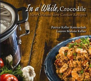 In a While, Crocodile: New Orleans Slow Cooker Recipes Patrice Kononchek