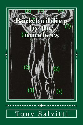 Bodybuilding  by  the Numbers by Tony Salvitti