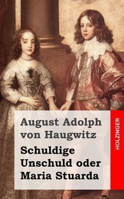 Schuldige Unschuld Oder Maria Stuarda August Adolph Von Haugwitz
