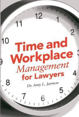 Time and Workplace Management for Lawyers  by  Amy L. Jarmon