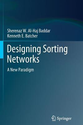 Designing Sorting Networks: A New Paradigm  by  Sherenaz W Al-Haj Baddar