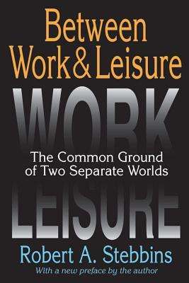Between Work & Leisure: The Common Ground of Two Separate Worlds Robert A. Stebbins