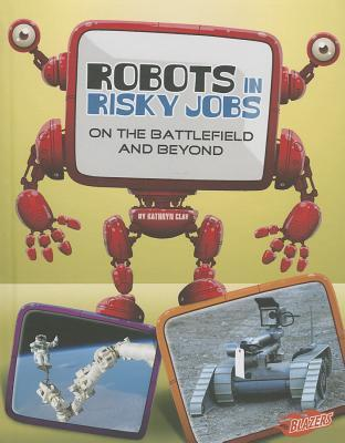 Robots in Risky Jobs: On the Battlefield and Beyond  by  Kathryn Clay