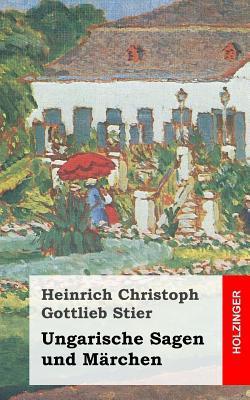 Ungarische Sagen Und Marchen Heinrich Christoph Gottlieb Stier