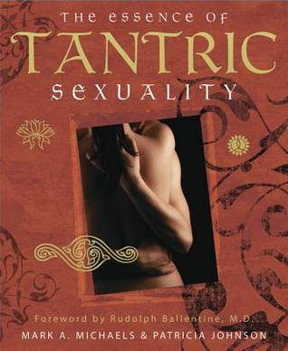 The Essence of Tantric Sexuality Mark A. Michaels