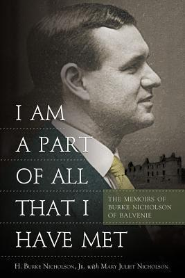 I Am a Part of All That I Have Met: The Memoirs of Burke Nicholson of Balvenie  by  H. Burke Nicholson