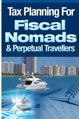 Tax Planning for Fiscal Nomads & Perpetual Travellers  by  MR Lee Hadnum