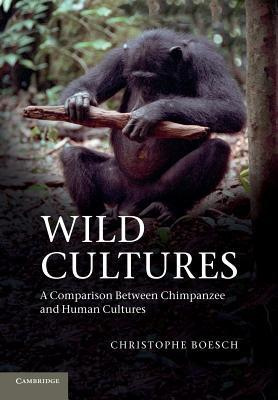 Wild Cultures: A Comparison Between Chimpanzee and Human Cultures Christophe Boesch