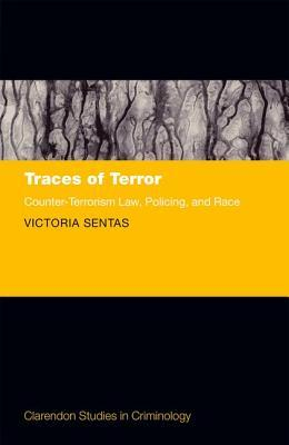 Traces of Terror: Counter-Terrorism Law, Policing, and Race  by  Victoria Sentas