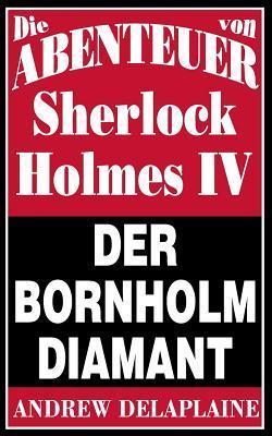 Der Bornholm Diamant: Die Abenteuer Von Sherlock Holmes IV  by  Andrew Delaplaine