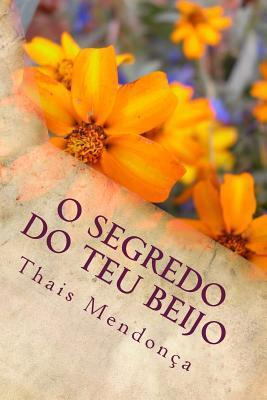 O Segredo Do Teu Beijo  by  Thais Mendonca Santos
