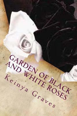 Garden Of Black And White Roses Keinya Graves