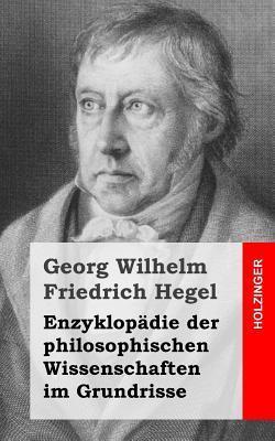 Enzyklopadie der philosophischen Wissenschaften im Grundrisse Georg Wilhelm Friedrich Hegel