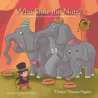 Who Stole the Nutz?: From the Chronicles of Poems and Stories Mother Goose Forgot  by  T-Imani Thomas-Ngabe