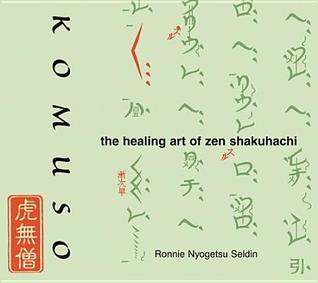 Komuso: The Healing Art of Zen Shakuhachi  by  Ronnie Nyogetsu Seldin