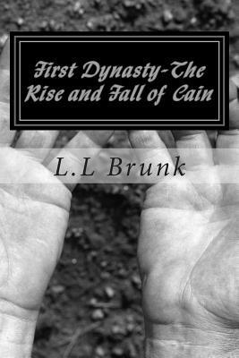 First Dynasty-The Rise And Fall Of Cain  by  L.L Brunk