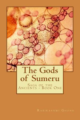 The Gods of Sumeru: Saga of the Ancients - Book One Rabirashmi Ghosh