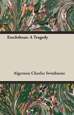 Erechtheus: A Tragedy Algernon Charles Swinburne