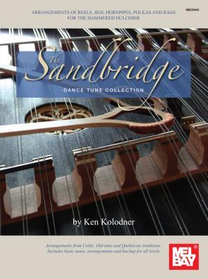 The Sandbridge Dance Tune Collection: Arrangements of Reels, Jigs, Hornpipes, Polkas and Rags for the Hammered Dulcimer Ken Kolodner