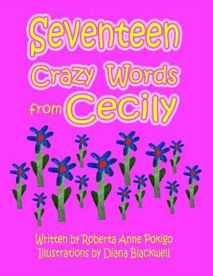Seventeen Crazy Words from Cecily  by  Roberta Anne Pokigo