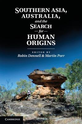 Southern Asia, Australia and the Search for Human Origins Robin Dennell