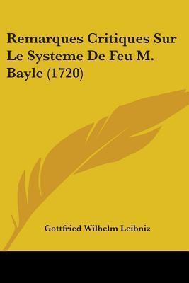 Remarques Critiques Sur Le Systeme De Feu M. Bayle Gottfried Wilhelm Leibniz