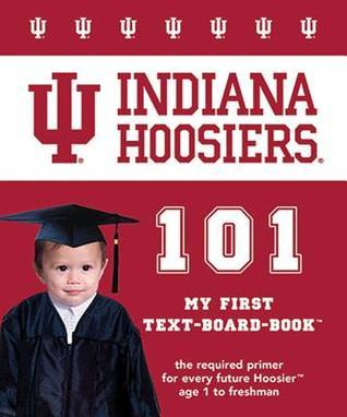 Indiana University 101: My First Text-Board-Book  by  Brad M. Epstein