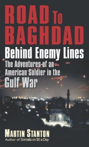 Road to Baghdad: Behind Enemy Lines: The Adventures of an American Soldier in the Gulf War Martin Stanton